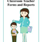 Classroom Teacher Forms and Reports
