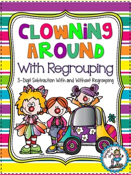 Clowning Around With Regrouping {3-Digit Subtraction}