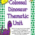 Colossal Dinosaur Thematic Unit: Math, Reading, Writing, a
