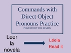 Commands and Direct Object Pronoun Practice Powerpoint