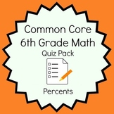 Common Core - 6th Grade Math Quiz Pack - Percents