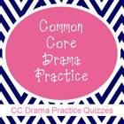 Common Core Drama Practice Quizzes
