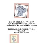 Common Core K-2 Research Project Mo Willems Elephant and P