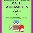 Common Core Math Worksheets - Algebra &amp; Measurement/Data
