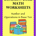 Common Core Math Worksheets - Number and Operations in Base Ten