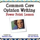 Common Core Opinion Writing Power Point Lesson
