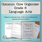 Common Core Organizer - Sixth Grade Language Arts