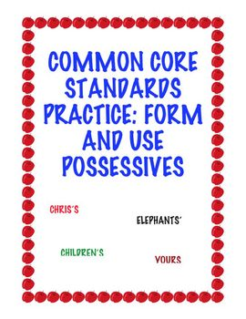 Common Core Standards Practice: Form and Use Possessives
