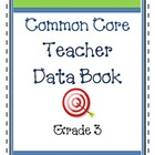 Common Core Teacher Data Book Grade 3- Throw your grade bo