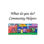 Community Helpers, What do you do?