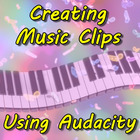 Creating Music Clips Using Audacity