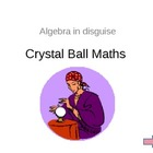 Crystal Ball Maths (Algebra in disguise)