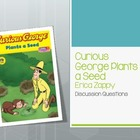 Curious George Plants a Seed Discussion Questions