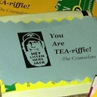 Cute label for a morale booster.  &quot;You are TEA-riffic&quot;