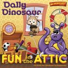 Dally Dinosaur - Fun In the Attic