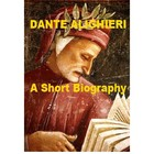 Dante Alighieri - A Short Illustrated Biography