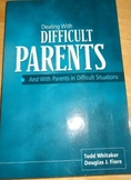 Dealing With Difficult Parents by Todd Whitaker