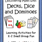 Decks, Dice and Dominoes - Math Activities for Small Group Fun
