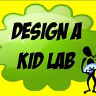 Design A Kid Lab FUN! CREATIVE!