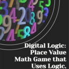Digital Logic: A Place Value Math Game