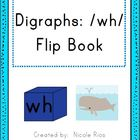 Digraphs: /wh/ Word Work Flip Book