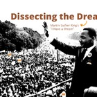 &quot;Dissecting the Dream&quot; - Martin Luther King&#039;s &quot;I Have a Dr