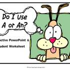 Do I Use A or An? Interactive PowerPoint + Student Workshe