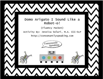 Domo Arigato I Sound Like a Robot-O!: Speech Fluency Packet