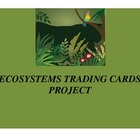 ECOSYSTEMS TRADING CARD PROJECT/AUTHENTIC ASSESSMENT