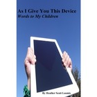 Ebook--As I Give You This Device: Words to My Children