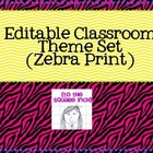 Editable Classroom Theme Set- Zebra Print