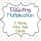 Eggciting Multiplication- I Have, Who Has Multiplication Cards
