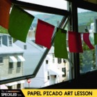 Elementary or Middle School Art Lesson Plan Papel Picado C
