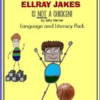 EllRay Jakes is NOT a Chicken! Literacy and Language Pack