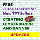 FREE Tutorial-Creating Leaderboard and Banner for TpT