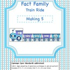 Fact Family Train Ride- Making 5 (Common Core Aligned)