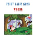 Fairy Tales Gone Wrong