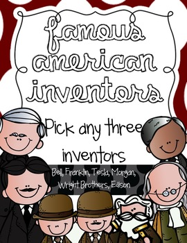 Famous American Inventors  {Pick 3}