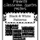 Favorite Classroom Quotes Posters (Black and White Patterns)