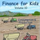Finance for Kids: Volume 10: Consumption & Production