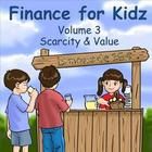 Finance for Kids: Volume 3: Scarcity & Value