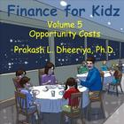 Finance for Kids: Volume 5: Opportunity Costs