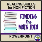 Finding the Main Idea PowerPoint When Reading Non-Fiction