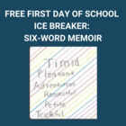 First Day of School- Ice Breaker- Six-word Memoir