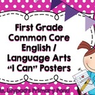 "First Grade Common Core ELA Posters - with Kid-Friendly ""I"