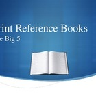 Five Main Reference Books Overview PowerPoint:  Print Refe