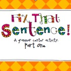 Fix That Sentence Pt.1: A Grammar Center Activity