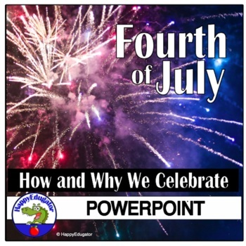 Fourth of July PowerPoint - Why and How We Celebrate