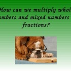 Fractions:  How can we multiply a whole number and mixed n