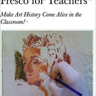Fresco For Teachers: Bring Authentic Materials and Techniq